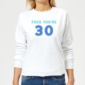 Fuck You're 30 Women's Sweatshirt - White