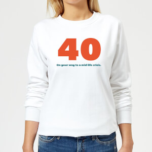 40 On Your Way To A Mid Life Crisis. Women's Sweatshirt - White