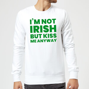 I'm Not Irish But Kiss Me Anyway Sweatshirt - White