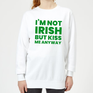 I'm Not Irish But Kiss Me Anyway Women's Sweatshirt - White