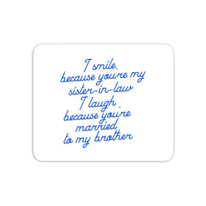 I Smile Because...Sister-In-Law Mouse Mat