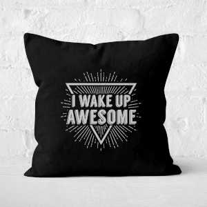 I Wake Up Awesome Square Cushion