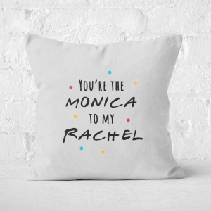 You're The Monica To My Rachel Square Cushion