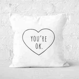 You're Ok Square Cushion