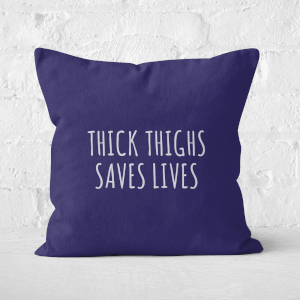 Thick Thighs Saves Lives Square Cushion