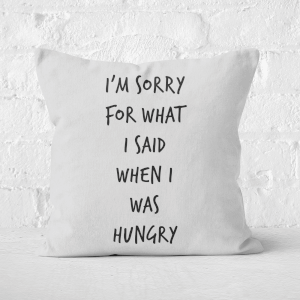 Im Sorry For What I Said When Hungry Square Cushion