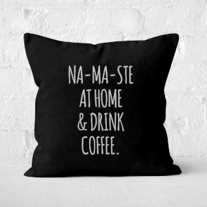 Na-ma-ste At Home And Drink Coffee Square Cushion