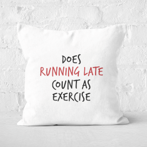 Does Running Late Count As Exercise Square Cushion