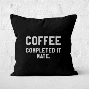 Coffee Completed It Mate Square Cushion