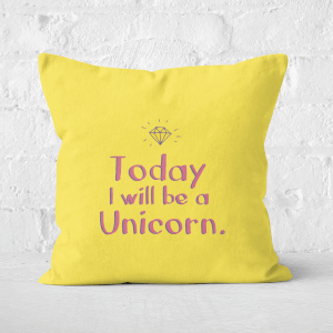 Today I Will Be A Unicorn Square Cushion