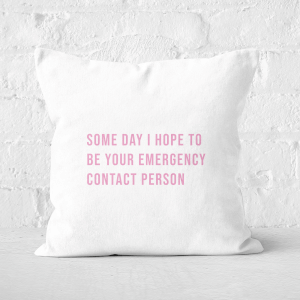 Some Day I Hope To Be Your Emergency Contact Person Square Cushion