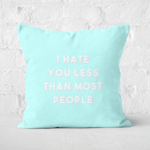 I Hate You Less Than Most People Square Cushion