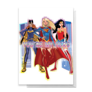 DC Super Hero Women You're My Hero Greetings Card