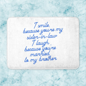 I Smile Because...Sister-In-Law Bath Mat