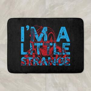 I'm A Little Strange Bath Mat