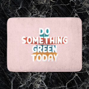 Do Something Green Today Bath Mat