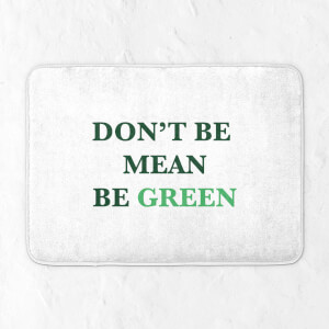 Don't Be Mean, Be Green Bath Mat