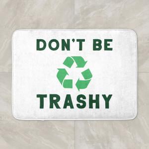 Don't Be Trashy Bath Mat