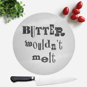 Butter Wouldn't Melt Round Chopping Board