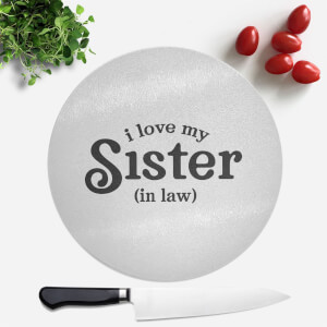I Love My Sister-In-Law Round Chopping Board