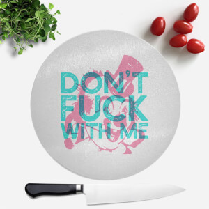 Don't Fuck With Me Round Chopping Board