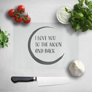 I Love You To The Moon And Back Chopping Board