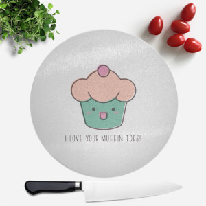 I Love Your Muffin Tops Round Chopping Board