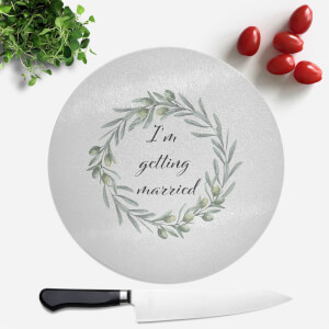 I'm Getting Married Round Chopping Board