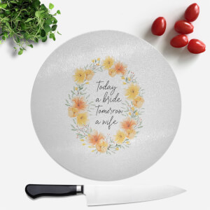 Today A Bride, Tomorrow A Wife Round Chopping Board