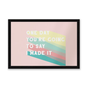 One Day You're Going To Say I Made It Entrance Mat