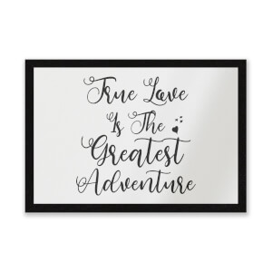 True Love Is The Greatest Adventure Entrance Mat