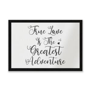 True Love Is The Greatest Adventure Entrance Mat