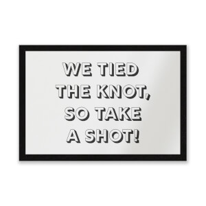 We Tied The Knot, So Take A Shot! Entrance Mat