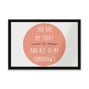 You Are My Today And All Of My Tomorrow's Entrance Mat