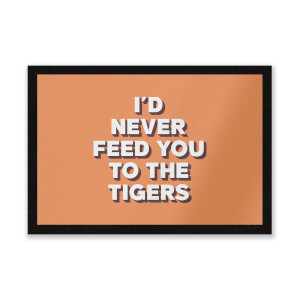 I'd Never Feed You To The Tigers Entrance Mat