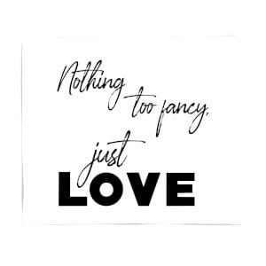 Nothing Too Fancy - Just Love Fleece Blanket