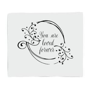 You Are Loved Forever Fleece Blanket