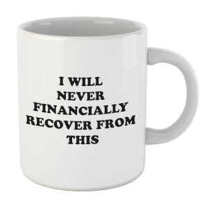 I Will Never Financially Recover From This Mug