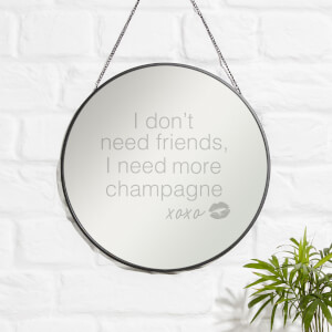 I Don't Need Friends, I Need More Champagne Engraved Mirror