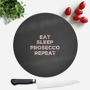 Eat Sleep Prosecco Repeat Round Chopping Board