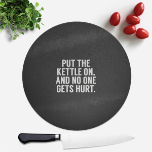 Put The Kettle On And No One Gets Hurt Round Chopping Board
