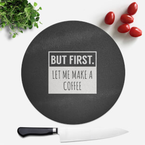 But First Coffee Round Chopping Board