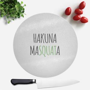 Hakuna MaSquata Round Chopping Board