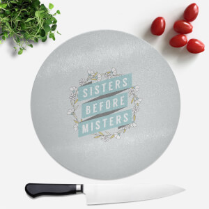 Sisters Before Misters Round Chopping Board