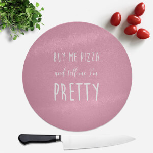 Buy Me Pizza And Tell Me Im Pretty Round Chopping Board