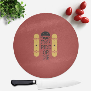 Ride Or Die Skateboard Round Chopping Board