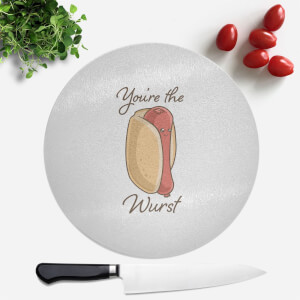 You're The Wurst Round Chopping Board