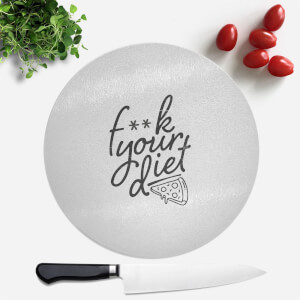 F**k Your Diet Round Chopping Board