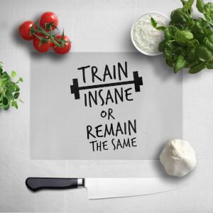 Train Insane Or Remain The Same Chopping Board