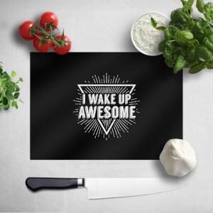 I Wake Up Awesome Chopping Board